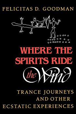 Image for Where the Spirits Ride the Wind : Trance Journeys and Other Ecstatic Experiences