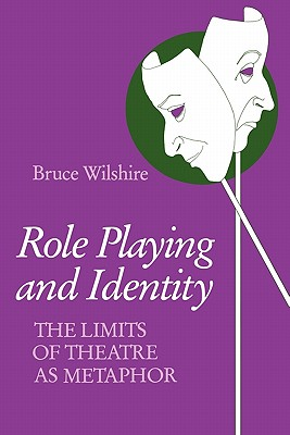 Role Playing and Identity: The Limits of Theatre as Metaphor (Studies in Phenomenology and Existential Philosophy), Wilshire, Bruce