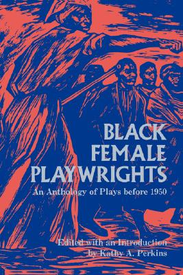 Image for Black Female Playwrights: An Anthology of Plays before 1950 (Blacks in the Diaspora)