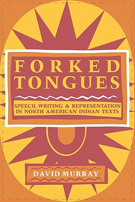 Forked Tongues: Speech, Writing and Representation in North American Indian Texts, Murray, David
