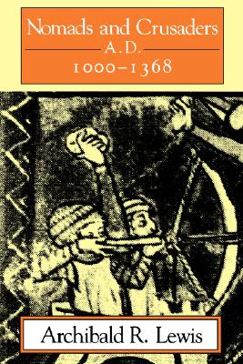 Nomads and Crusaders: A.D. 1000-1368 (A Midland Book), Lewis, Archibald R.