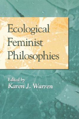 Ecological Feminist Philosophies, Warren, Karen J.