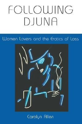 Image for Following Djuna: Women Lovers and the Erotics of Loss (Theories of Representation and Difference)