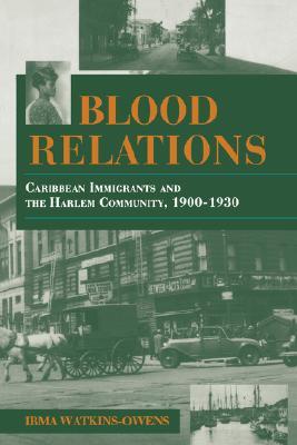 Blood Relations: Caribbean Immigrants and the Harlem Community, 1900?1930 (Blacks in the Diaspora), Watkins-Owens, Irma