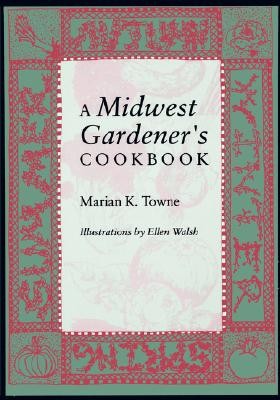 A Midwest Gardener's Cookbook, Towne, Marian K.