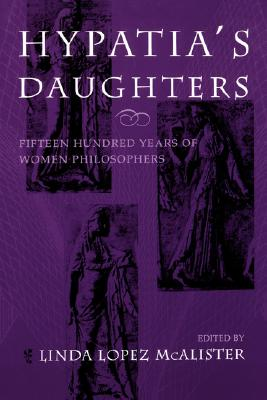 Image for Hypatia's Daughters: 1500 Years of Women Philosophers (A Hypatia Book)