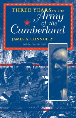 Three Years in the Army of the Cumberland: The Letters and Diary of Major James A. Connolly (Civil War Centennial Series)