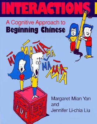 Interactions I [text + workbook]: A Cognitive Approach to Beginning Chinese (Chinese in Context Language Learning Series) (v. 1), Yan, Margaret Mian; Liu, Jennifer Li-chia