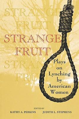 Strange Fruit: Plays on Lynching by American Women, Perkins, Kathy A. Stephens, Judith L. (eds.)