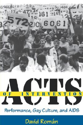 Image for Acts of Intervention: Performance, Gay Culture, and AIDS (Unnatural Acts: Theorizing the Performative)