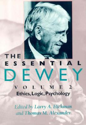 Image for The Essential Dewey, Vol. 2: Ethics, Logic, Psychology (Volume 2)