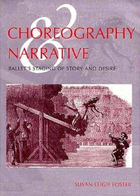 Choreography and Narrative: Ballet's Staging of Story and Desire, Foster, Susan Leigh