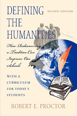 Defining the Humanities: How Rediscovering a Tradition Can Improve Our Schools With a Curriculum for Today's Students, Proctor, Robert E.;Proctor, Robert E.;Proctor, Robert E. Education's Great Amnesia