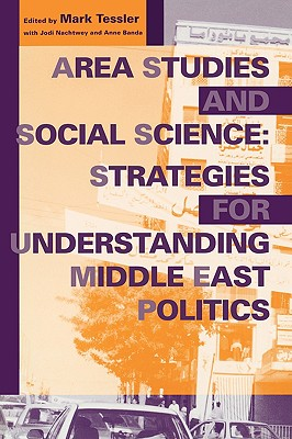 Image for Area Studies and Social Science: Strategies for Understanding Middle East Politics (Indiana Series in Middle East Studies)