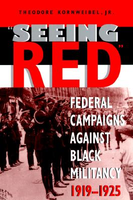 """Seeing Red"": Federal Campaigns against Black Militancy, 1919-1925 (Blacks in the Diaspora), Kornweibel  Jr., Theodore"