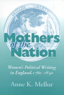 Image for Mothers of the Nation: Women's Political Writing in England, 1780-1830