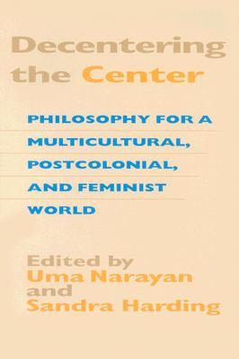 Image for Decentering the Center: Philosophy for a Multicultural, Postcolonial, and Feminist World (A Hypatia Book)