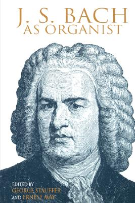 Image for J. S. Bach as Organist: His Instruments, Music, and Performance Practices