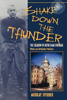 Shake Down the Thunder: The Creation of Notre Dame Football, Sperber, Murray