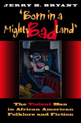 Image for Born in a Mighty Bad Land : The Violent Man in African American Folklore and Fiction