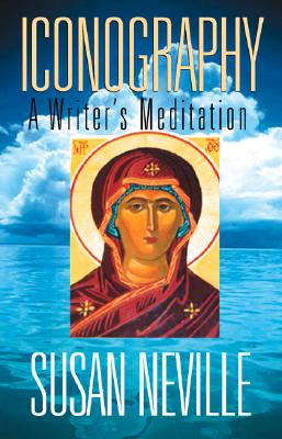 Iconography: A Writer's Meditation, Susan Neville