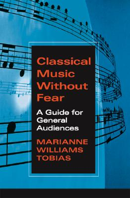 Image for Classical Music Without Fear: A Guide For General Audiences