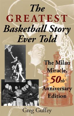 The Greatest Basketball Story Ever Told, 50th Anniversary Edition: The Milan Miracle, Guffey, Greg L.