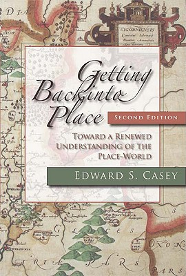 Getting Back into Place, Second Edition: Toward a Renewed Understanding of the Place-World (Studies in Continental Thought), Edward S. Casey