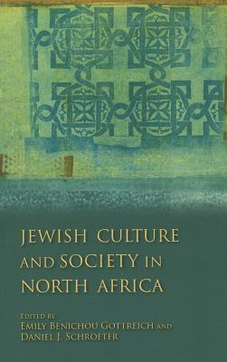 Jewish Culture and Society in North Africa (Indiana Series in Sephardi and Mizrahi Studies), Emily Benichou Gottreich (Editor), Daniel J. Schroeter (Editor)