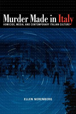 Image for Murder Made in Italy: Homicide, Media, and Contemporary Italian Culture