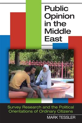 Image for Public Opinion in the Middle East: Survey Research and the Political Orientations of Ordinary Citizens (Indiana Series in Middle East Studies)