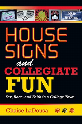 House Signs and Collegiate Fun: Sex, Race, and Faith in a College Town, LaDousa, Chaise