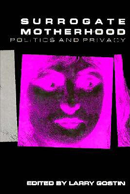 Surrogate Motherhood: Politics and Privacy (Medical Ethics)