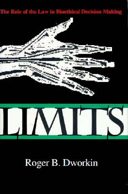Limits: The Role of the Law in Bioethical Decision Making (Medical Ethics), Dworkin, Roger B.