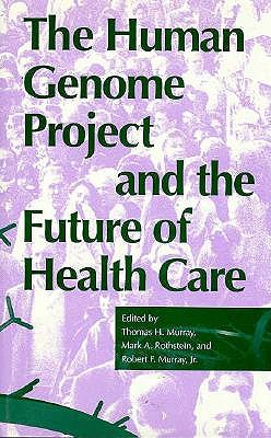 Image for The Human Genome Project and the Future of Health Care (Medical Ethics)