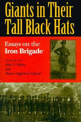 Image for GIANTS IN THEIR TALL BLACK HATS: Essays on the Iron Brigade (Great Lakes Connections: The Civil War)