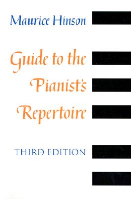 Guide to the Pianist?s Repertoire, third edition, Hinson, Maurice; Hinson,  Maurice