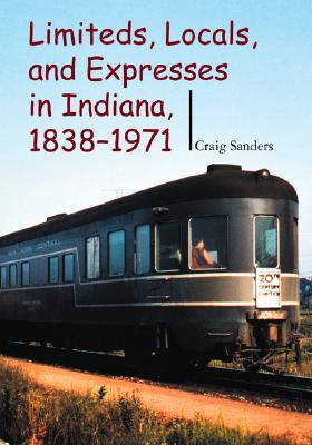 Image for Limiteds, Locals, and Expresses in Indiana, 1838-1971 (Railroads Past and Present)