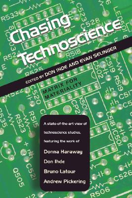 Image for Chasing Technoscience: Matrix for Materiality (Indiana Series in the Philosophy of Technology)
