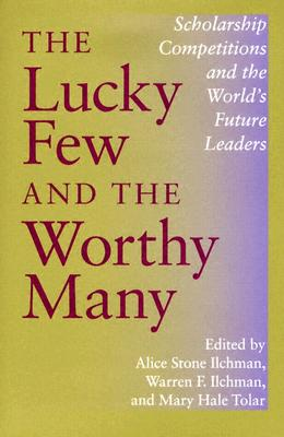 Image for The Lucky Few and the Worthy Many: Scholarship Competitions and the World's Future Leaders (Philanthropic and Nonprofit Studies)
