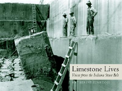 Image for Limestone Lives: Voices from the Indiana Stone Belt (Quarry Books)