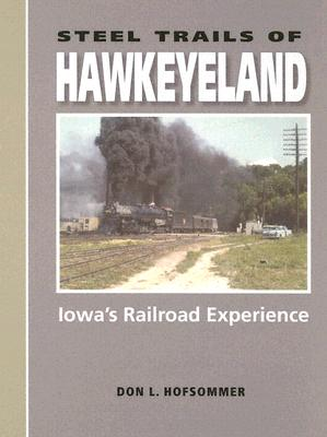 Image for Steel Trails of Hawkeyeland: Iowa's Railroad Experience (Railroads Past and Present)