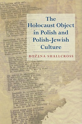 The Holocaust Object in Polish and Polish-Jewish Culture, Shallcross, Boena