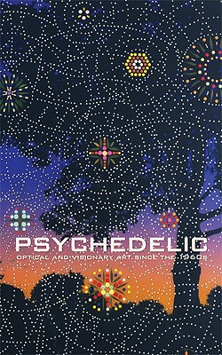 Image for Psychedelic: Optical and Visionary Art since the 1960s