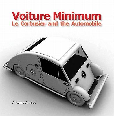 Voiture Minimum. Le Corbusier and the Automobile, Antonio Amado Lorenzo