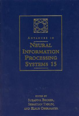 Image for Advances in Neural Information Processing Systems 15: Proceedings of the 2002 Conference (A Bradford Book)