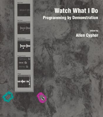 Image for Watch What I Do: Programming by Demonstration