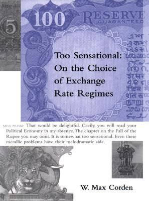 Image for Too Sensational: On the Choice of Exchange Rate Regimes (Ohlin Lectures)