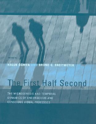 Image for The First Half Second: The Microgenesis and Temporal Dynamics of Unconscious and Conscious Visual Processes (The MIT Press)