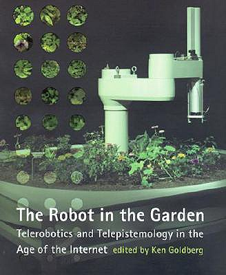 Image for The Robot in the Garden: Telerobotics and Telepistemology in the Age of the Internet (Leonardo Books)